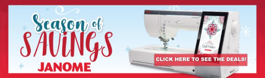 Janome's Season of Savings. Click here to see the Deals!