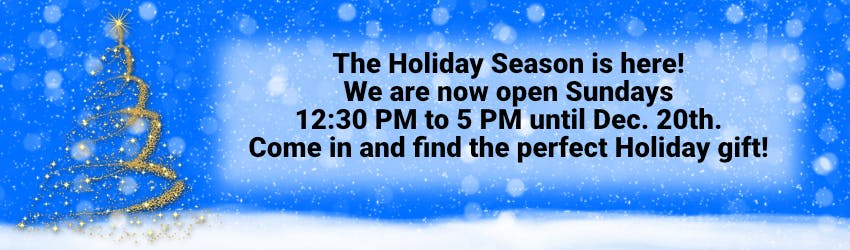 The Holiday Season is here! We are now open Sundays 12:30 PM to 5 PM until Dec. 20th. Come in and find the perfect Holiday gift!