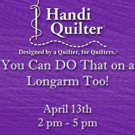 Handi Quilter Event: You Can DO That on a Longarm Too!